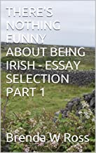 THERE'S NOTHING FUNNY ABOUT BEING IRISH - ESSAY SELECTION PART 1