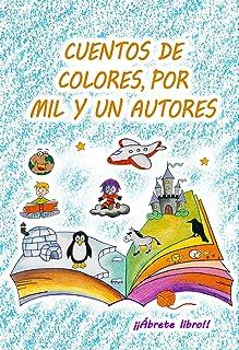 Cuentos de colores, por mil y un autores (¡¡Ábrete libro