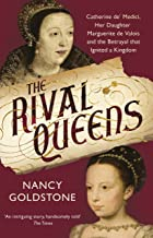 The Rival Queens: Catherine de' Medici, her daughter Marguerite de Valois, and the Betrayal That Ignited a Kingdom (English Edition)
