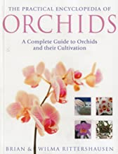 The Practical Illustrated Encyclopedia of Orchids: A Complete Guide To Orchids And Their Cultivation
