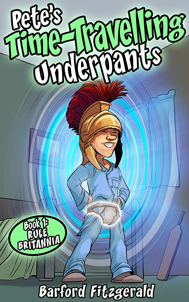 Pete's Time-travelling Underpants (Book 1: Rule Britannia): An historical adventure for children aged 8-12 (English Edition)
