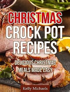 Christmas Crock Pot Recipes: Delicious Christmas Crock Pot Meals Made Easy (Special Christmas Recipes Book 1)