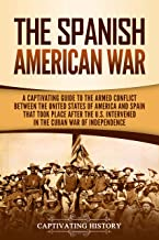 The Spanish-American War: A Captivating Guide to the Armed Conflict Between the United States of America and Spain That To...