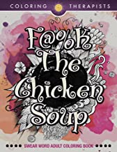 F@#k The Chicken Soup: Swear Word Adult Coloring Book (Swear Word Coloring and Art Book Series)