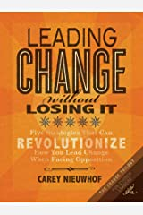Leading Change Without Losing It: Five Strategies That Can Revolutionize How You Lead Change When Facing Opposition (The Change Trilogy) (English Edition) Format Kindle