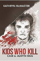 Kids who Kill: Austin Sigg: True Crime Press Series 1, Book 6 Kindle Edition