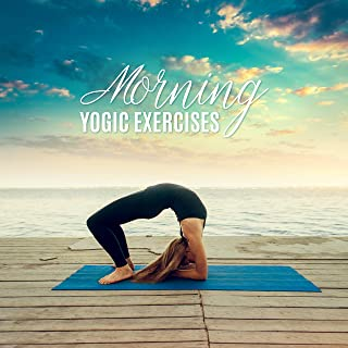 Morning Yogic Exercises - Gentle Melodies to Yoga Right after Waking Up, Yoga to Start the Day, Yoga in the Morning
