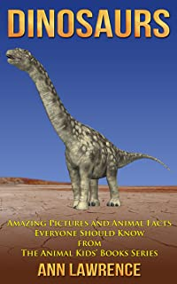 Dinosaurs: Amazing Pictures and Animal Facts Everyone Should Know (The Animal Kids' Books Series Book 3)
