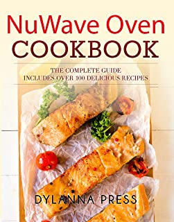 NuWave Oven Cookbook: The Complete Guide to Getting the Most Out of Your NuWave Oven, Includes over 100 Easy and Delicious Recipes