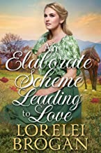 An Elaborate Scheme Leading to Love: A Historical Western Romance Book