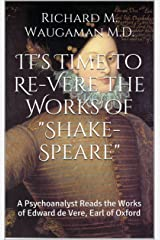 """It's Time to Re-Vere the Works of """"Shake-Speare"""": A Psychoanalyst Reads the Works of Edward de Vere, Earl of Oxford Kindle Edition"""