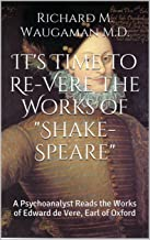 It's Time to Re-Vere the Works of Shake-Speare: A Psychoanalyst Reads the Works of Edward de Vere, Earl of Oxford