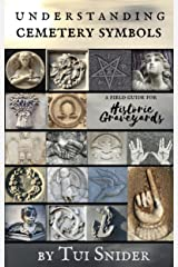 Understanding Cemetery Symbols: A Field Guide for Historic Graveyards (Messages from the Dead Book 1) Kindle Edition