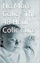 No More Colic - The 48 Hour Colic Cure
