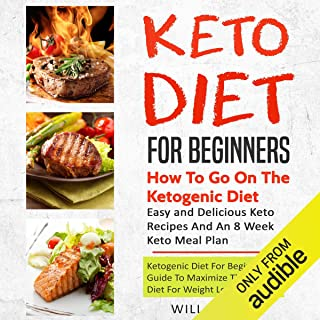 Keto Diet for Beginners: How to Go on the Ketogenic Diet: Ketogenic Diet Guide for Beginners to Maximize the Keto Diet for Weight Loss: Easy and Delicious Keto Recipes and an 8 Week Keto Meal Plan