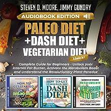 Paleo Diet + Dash Diet + Vegetarian Diet: 3 Books in 1: Complete Guide for Beginners: Unlock Your Internal Fat Burner, Act...
