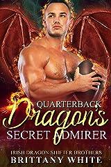 Quarterback Dragon's Secret Admirer (Irish Dragon Shifter Brothers Book 17) Kindle Edition