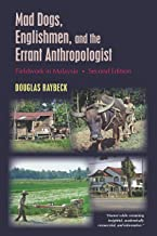 Mad Dogs, Englishmen, and the Errant Anthropologist: Fieldwork in Malaysia, Second Edition