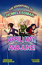 The Adventures of Homelessman - April,  May, and June!