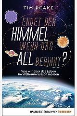Endet der Himmel, wenn das All beginnt?: Was wir über das Leben im Weltraum wissen müssen (German Edition) eBook Kindle