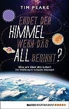 Endet der Himmel, wenn das All beginnt?: Was wir über das Leben im Weltraum wissen müssen (German Edition)