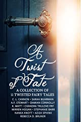 A Twist of Fate: A Collection of 11 Twisted Fairy Tales (Fiction-Atlas Anthologies) Kindle Edition