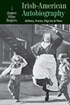 Irish-American Autobiography: The Divided Hearts of Athletes, Priests, Pilgrims, and More