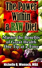 The Power Within a Raw Diet: Master the Benefits of Great Health One Tip at a Time