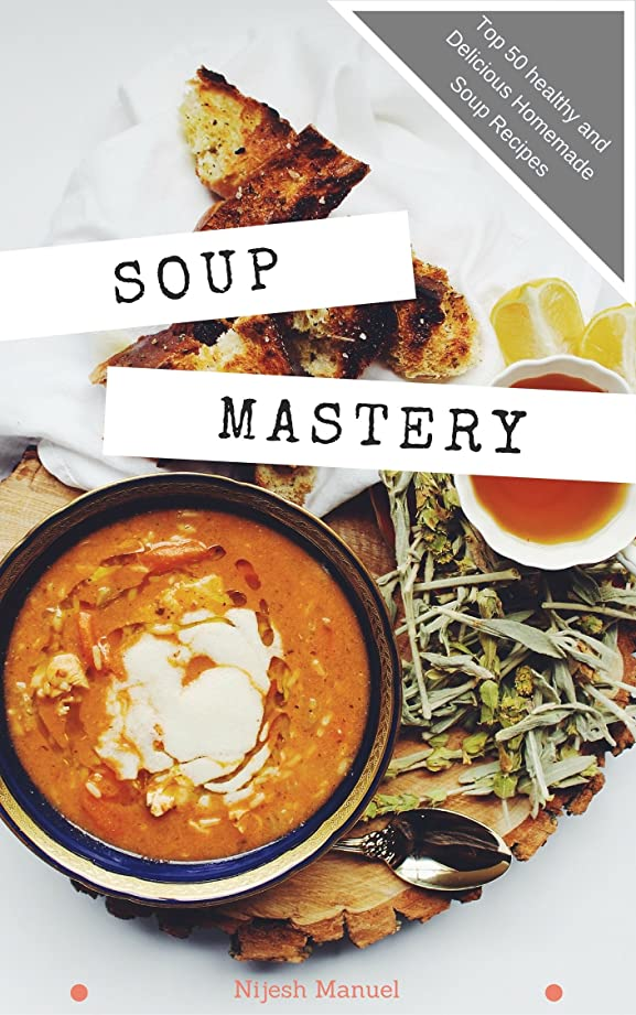 Soup Mastery: Top 50 healthy and Delicious Homemade Soup Recipes (Soup Diet,Weight Loss,Superfood soup Recipes) (English Edition)