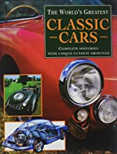 The World's Greatest Classic Cars: Complete Histories with Unique Cutaway Drawings