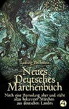 Neues Deutsches Märchenbuch: Noch eine Sammlung alter und nicht allzu bekannter Märchen aus deutschen Landen (Bechsteins M...