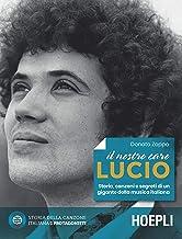 Scaricare Libri Il nostro caro Lucio. Storia, canzoni e segreti di un gigante della musica italiana PDF