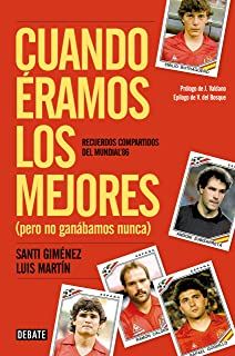 Cuando éramos los mejores (pero no ganábamos nunca): Recuerdos compartidos del Mundial '86 (Spanish Edition)