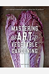 Mastering the Art of Vegetable Gardening: Rare Varieties * Unusual Options * Plant Lore & Guidance Kindle Edition