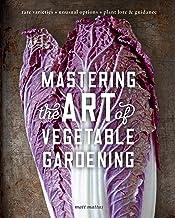 Mastering the Art of Vegetable Gardening: Rare Varieties • Unusual Options • Plant Lore & Guidance