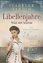 Libellenjahre - Was wir waren (Die Warthenberg-Saga 1) (German Edition)