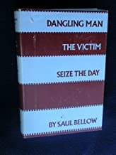 Dangling Man, The Victim & Seize the Day