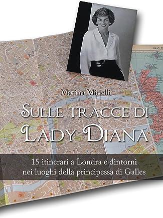 Sulle tracce di Lady Diana: 15 itinerari a Londra e dintorni nei luoghi della principessa di Galles