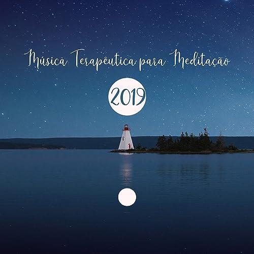 Música Terapêutica para Meditação 2019: Melhor Música para ...