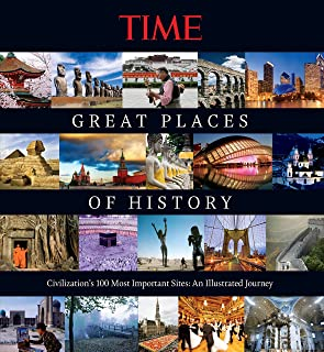 TIME Great Places of History: Civilization's 100 Most Important Sites: An Illustrated Journey