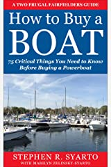 How to Buy a Boat: 75 Critical Things You Need to Know Before Buying a Powerboat (A Two Frugal Fairfielders Guide -- Book 2) Kindle Edition