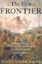 The First Frontier: The Forgotten History of Struggle, Savagery, & Endurance in Early America