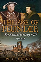 The Age of Plunder: The England of Henry VIII, 1500-47 (English Edition)