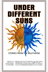 Under Different Suns: Stories from the Multiverse Kindle Edition