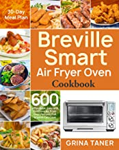 Breville Smart Air Fryer Oven Cookbook: 600 Affordable, Easy and Delicious Air Fryer Oven Recipes that Anyone Can Cook (30...