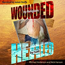 Wounded by Religion Healed by Faith