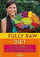 The Fully Raw Diet: Der 21-Tage-Rohkost-Plan für Ihre Gesundheit: Mit Menü- und Trainingsplänen, wertvollen Tipps und 75 Rezepten (German Edition)