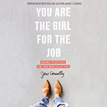 You Are the Girl for the Job: Daring to Believe the God Who Calls You