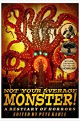 Not Your Average Monster: A Bestiary of Horrors Kindle Edition