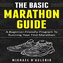 The Basic Marathon Guide: A Beginner-Friendly Program to Running Your First Marathon